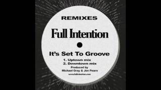Full Intention - It's Set To Groove (Uptown Mix)