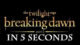 The Twilight Saga: Breaking Dawn Part 2 in 5 Seconds
