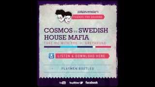 Cosmos vs Swedish House Mafia - Take me With You vs Greyhound(Playmen Bootleg).wmv