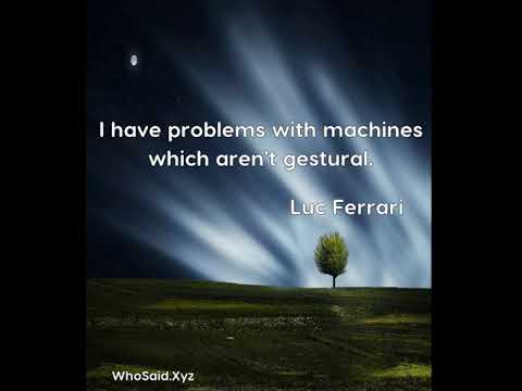 Luc Ferrari: I have problems with machines which aren't gestural....
