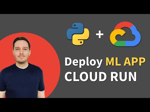 How To Deploy ML Models With Google Cloud Run