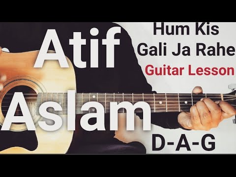 hum-kis-gali-ja-rahe-hain-guitar-lesson-|-atif-aslam-|-easy-lesson-for-begginers-|-d-a-g
