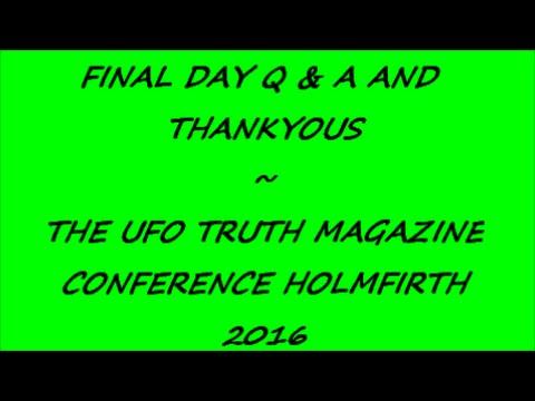 FINAL DAY Q & A PLUS THANKYOUS ~ UFO TRUTH MAGAZINE CONF HOLMFIRTH 2016