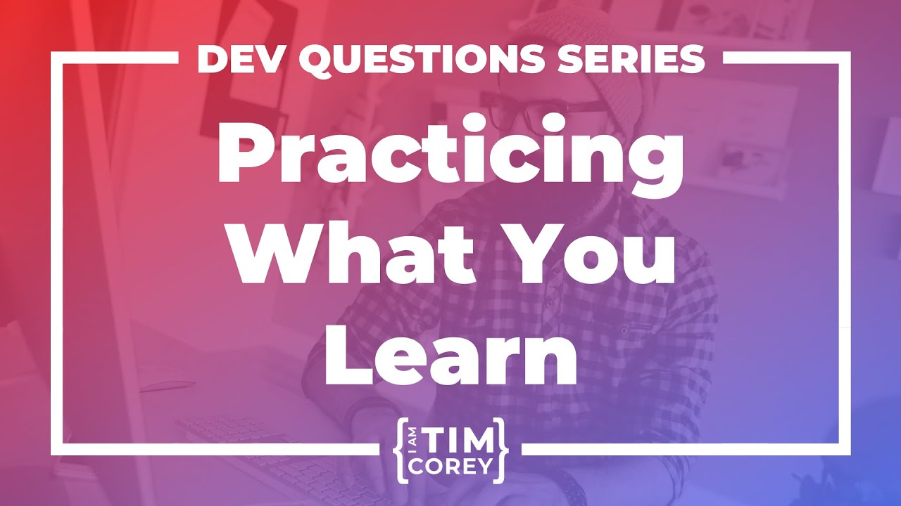 How Do I Practice What I Am Learning? How Do I Come Up With Practice Applications?