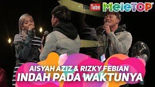 Download Aisyah Aziz & Rizky Febian - Indah Pada Waktunya | Persembahan LIVE MeleTOP