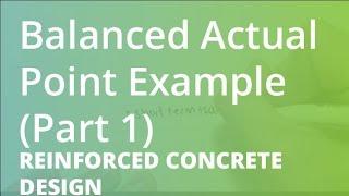 Balanced Actual Point Example (Part 1) | Reinforced Concrete Design