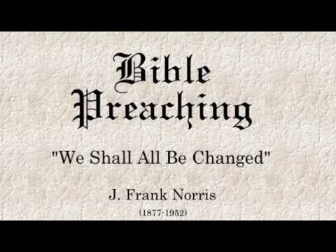 We Shall All Be Changed - J. Frank Norris
