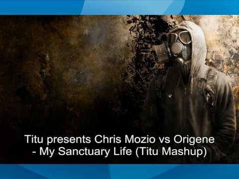 Chris Mozio vs Origene - My Sanctuary Life (Titu Mashup).avi