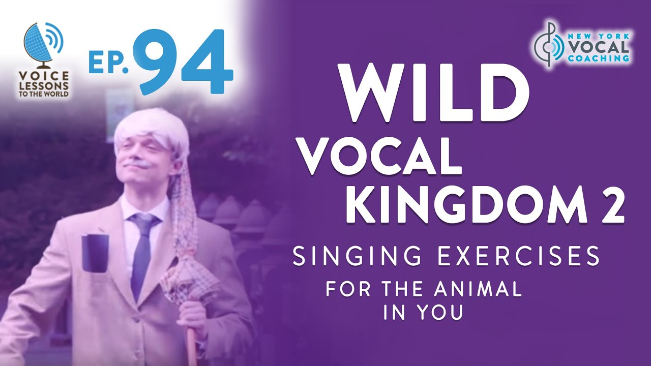 "Ep. 94 ""Wild Vocal Kingdom 2 - ""Singing Exercises For The ANIMAL In You"""