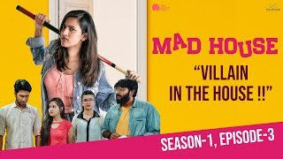 MadHouse | Sitcom S01E03 - Villain in the House | Niharika Konidela | Pink Elephant | Infinitum