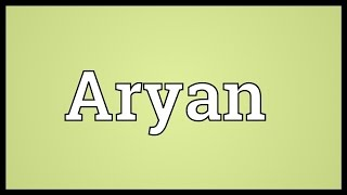 Aryan Meaning Youtube Meaning of aryan with illustrations and photos. aryan meaning
