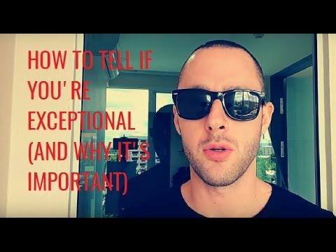 How To Tell If You're Exceptional (And Why Its Important)