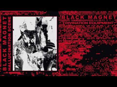 BLACK MAGNET - Divination Equipment (From 'Hallucination Scene' LP, 2020)