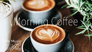 Morning Coffee Music - Relaxing Jazz & Bossa Cafe Music - Breakfast Jazz