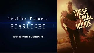 Epic Trailer | These Final Hours (Official Trailer) - EpicMusicVN - Starlight (Epic Emotional)