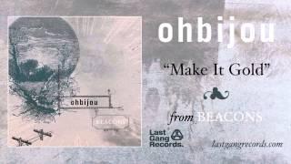 Ohbijou - Make It Gold