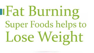 Fat Burning Super Foods helps to Lose Weight - Lose Weight with Super Foods