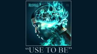 Download Meek Mill - Use To Be ft. Jordanne (Dream Chasers 2) MP3 song and Music Video