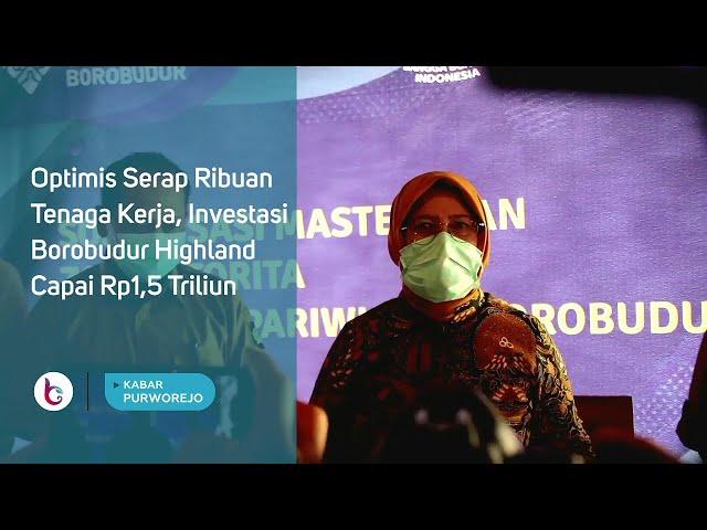 Optimis Serap Ribuan Tenaga Kerja, Investasi Borobudur Highland Capai Rp1,5 Triliun