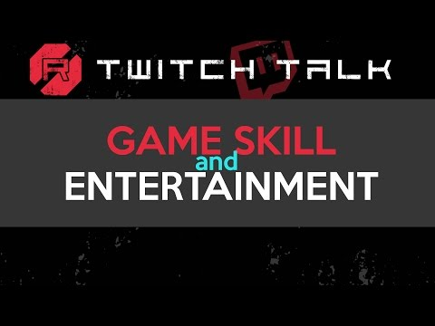 Twitch Talk - Game Skill and Entertainment