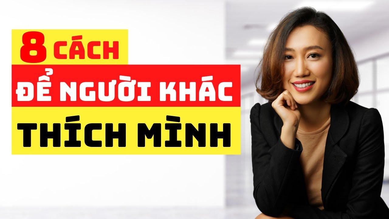8 Cách Để Người Khác Thích Mình   Kỹ Năng Giao Tiếp   Nguyen Yen Ly
