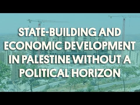 State-Building and Economic Development In Palestine Without a Political Horizon