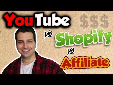 YouTube vs. Shopify vs. Affiliate Marketing: Best to Make Money Online in 2018?