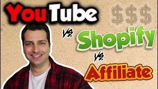 YouTube vs. Shopify vs. Affiliate Marketing: Best to Make Money Online in 2018?