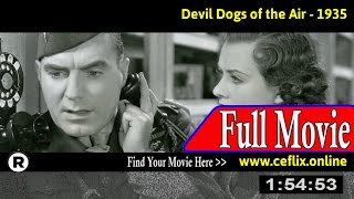 Devil Dogs of the Air (1935) Full Movie Online