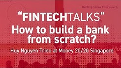 How to Build a Bank from Scratch with Huy Nguyen Trieu - Money 20/20 Singapore