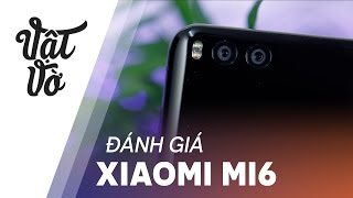 Đánh giá Xiaomi Mi6 sau vài ngày sử dụng: camera, hiệu năng