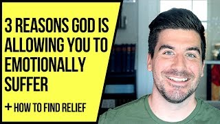 3 Reasons God Is Allowing You to Emotionally Suffer