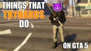 10 Things That TRYHARDS Do On GTA 5 Online