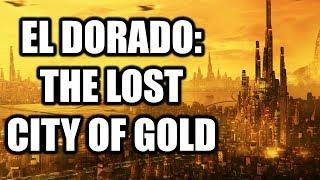 El Dorado: The City of Gold Lost in Legend | Real Lore