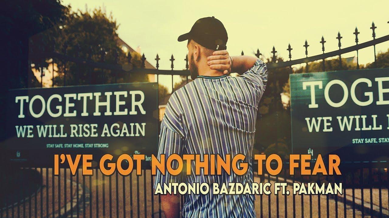 Antonio Bazdaric ft.  PakMan – I've Got Nothing To Fear