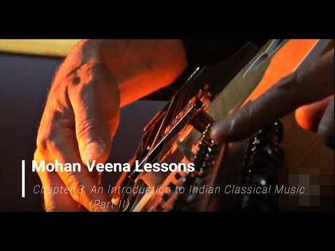 Mohan Veena Lessons | Chapter 3. An Introduction to Indian Classical Music (Part II)