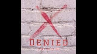 """Denied"" Luke 22: 31 - 38"