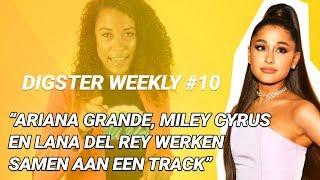 ARIANA GRANDE, MILEY CYRUS & LANA DEL REY WERKEN SAMEN | DIGSTER WEEKLY #10