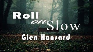 Glen Hansard - Roll On Slow (Lyrics)