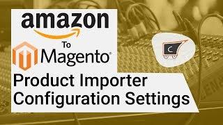 Amazon To Magento Product Importer Configuration Settings - CedCommerce