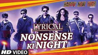 "LYRICAL: ""Nonsense Ki Night"" Full Song with LYRICS | Happy New Year | Shah Rukh Khan | Mika Singh"
