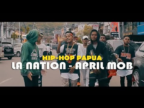 LA Nation - April Mob | Hip-Hop Papua | Lagu Baru 2017