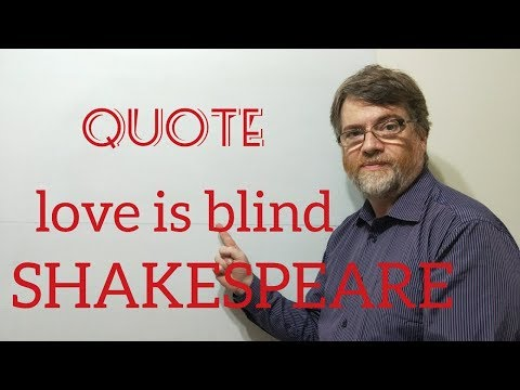 Tutor Nick P Quotes (9) Shakespeare - Love is Blind