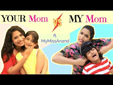 YOUR Mom vs MY Mom ...| #MyMissAnand #ShrutiArjunAnand