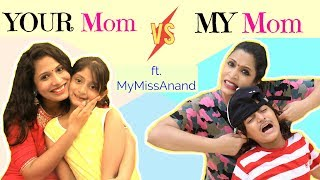 YOUR Mom vs MY Mom ...| #MyMissAnand #ShrutiArjunAnand