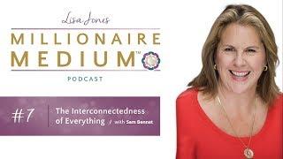 Millionaire Medium Lisa Jones: The Interconnectedness of Everything with Sam Bennett - E 7