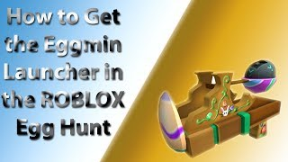 How to Get The Eggmin *Admin* Launcher (Roblox Egg Hunt 2019)