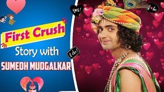 """First Crush Story"" #24 With Sumedh Mudgalkar Aka Krishna From Radha Krishn"