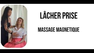 COMMENT LACHER PRISE? Massage Magnétique