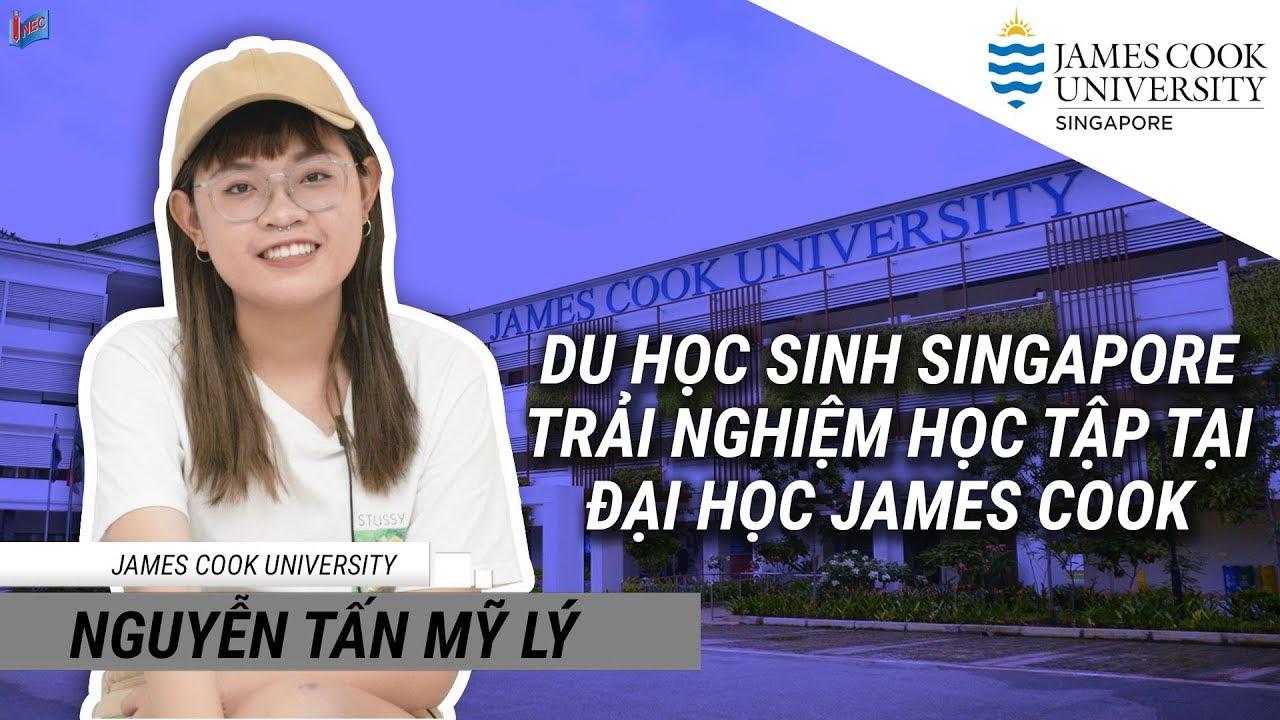 Du học sinh Singapore - Nguyễn Tấn Mỹ Lý - Trải nghiệm học tập tại Đại học James Cook